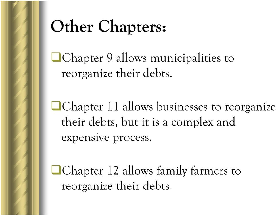 Chapter 11 allows businesses to reorganize their debts,