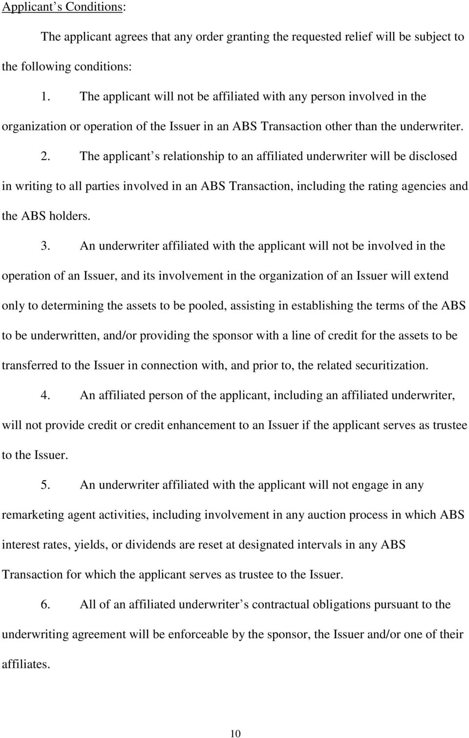 The applicant s relationship to an affiliated underwriter will be disclosed in writing to all parties involved in an ABS Transaction, including the rating agencies and the ABS holders. 3.