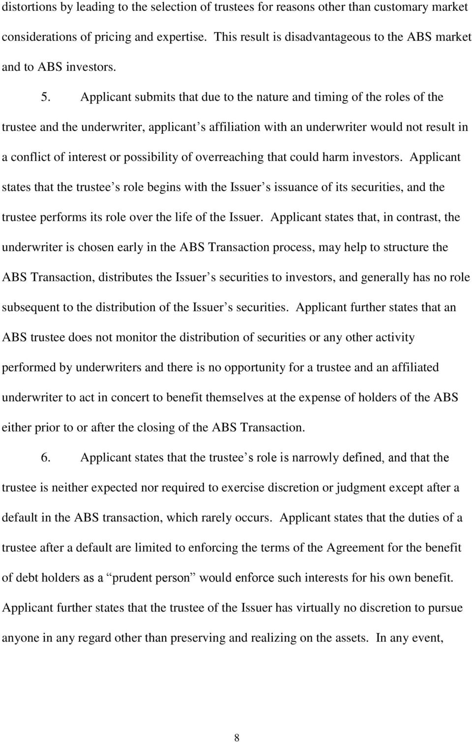 Applicant submits that due to the nature and timing of the roles of the trustee and the underwriter, applicant s affiliation with an underwriter would not result in a conflict of interest or