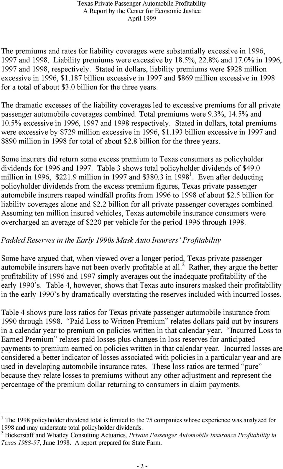 The dramatic excesses of the liability coverages led to excessive premiums for all private passenger automobile coverages combined. Total premiums were 9.3%, 14.5% and 10.