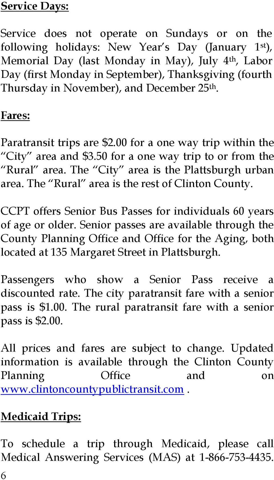 The City area is the Plattsburgh urban area. The Rural area is the rest of Clinton County. CCPT offers Senior Bus Passes for individuals 60 years of age or older.