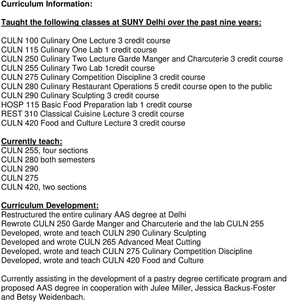 credit course open to the public CULN 290 Culinary Sculpting 3 credit course HOSP 115 Basic Food Preparation lab 1 credit course REST 310 Classical Cuisine Lecture 3 credit course CULN 420 Food and