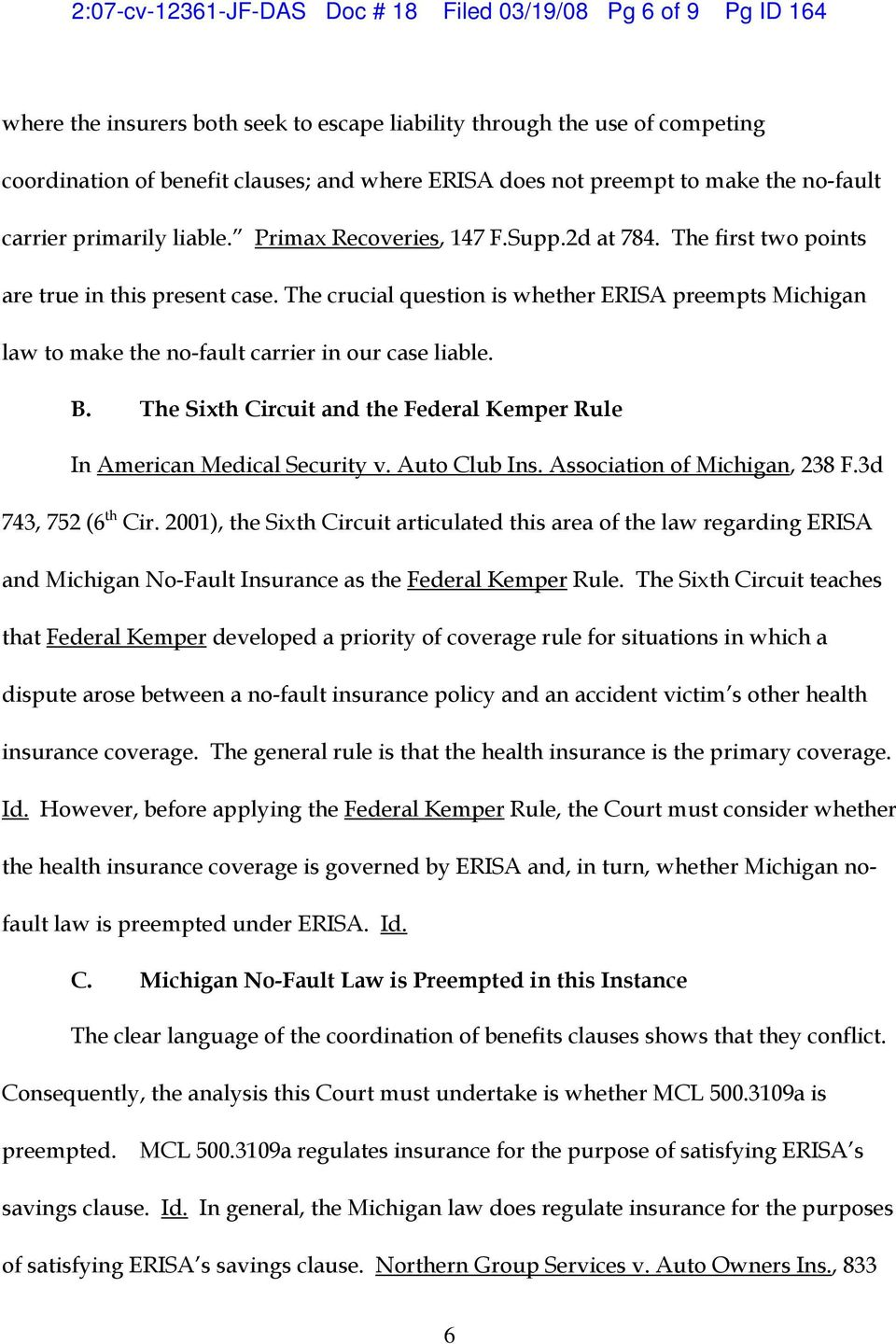 The crucial question is whether ERISA preempts Michigan law to make the no-fault carrier in our case liable. B. The Sixth Circuit and the Federal Kemper Rule In American Medical Security v.
