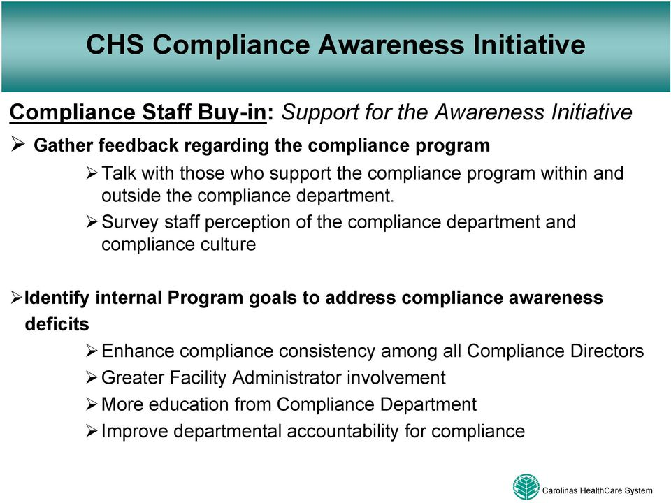 Survey staff perception of the compliance department and compliance culture Identify internal Program goals to address compliance
