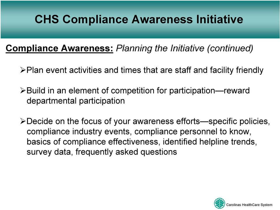 Decide on the focus of your awareness efforts specific policies, compliance industry events, compliance