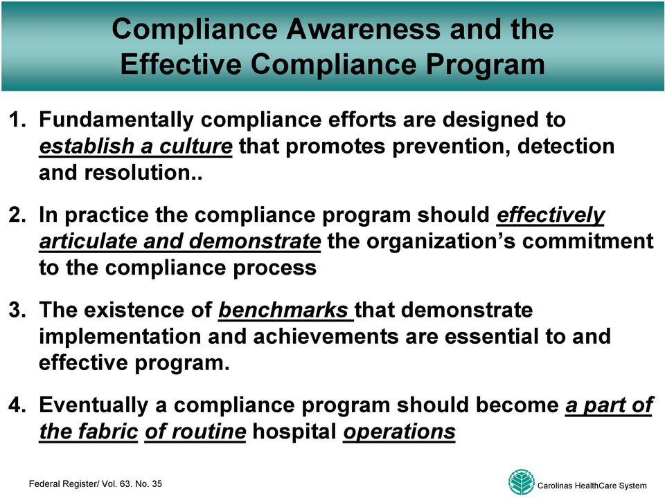 In practice the compliance program should effectively articulate and demonstrate the organization s commitment to the compliance process 3.