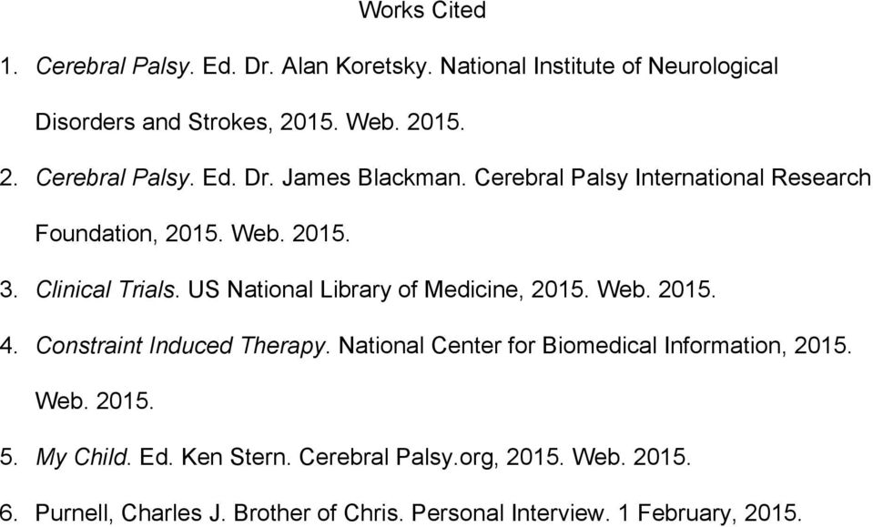Constraint Induced Therapy. National Center for Biomedical Information, 2015. Web. 2015. 5. My Child. Ed. Ken Stern. Cerebral Palsy.