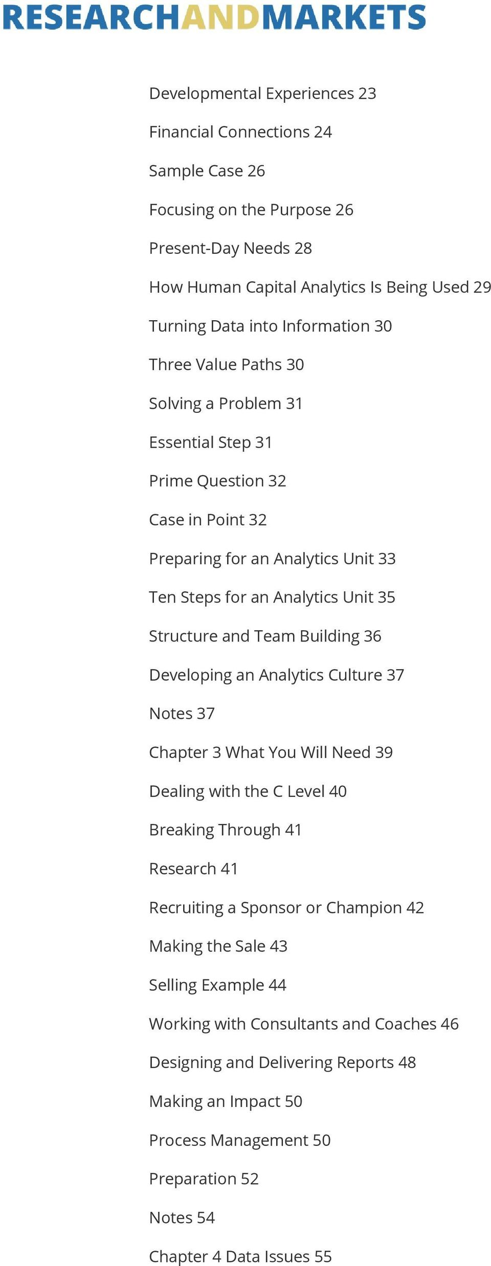Building 36 Developing an Analytics Culture 37 Notes 37 Chapter 3 What You Will Need 39 Dealing with the C Level 40 Breaking Through 41 Research 41 Recruiting a Sponsor or Champion 42 Making