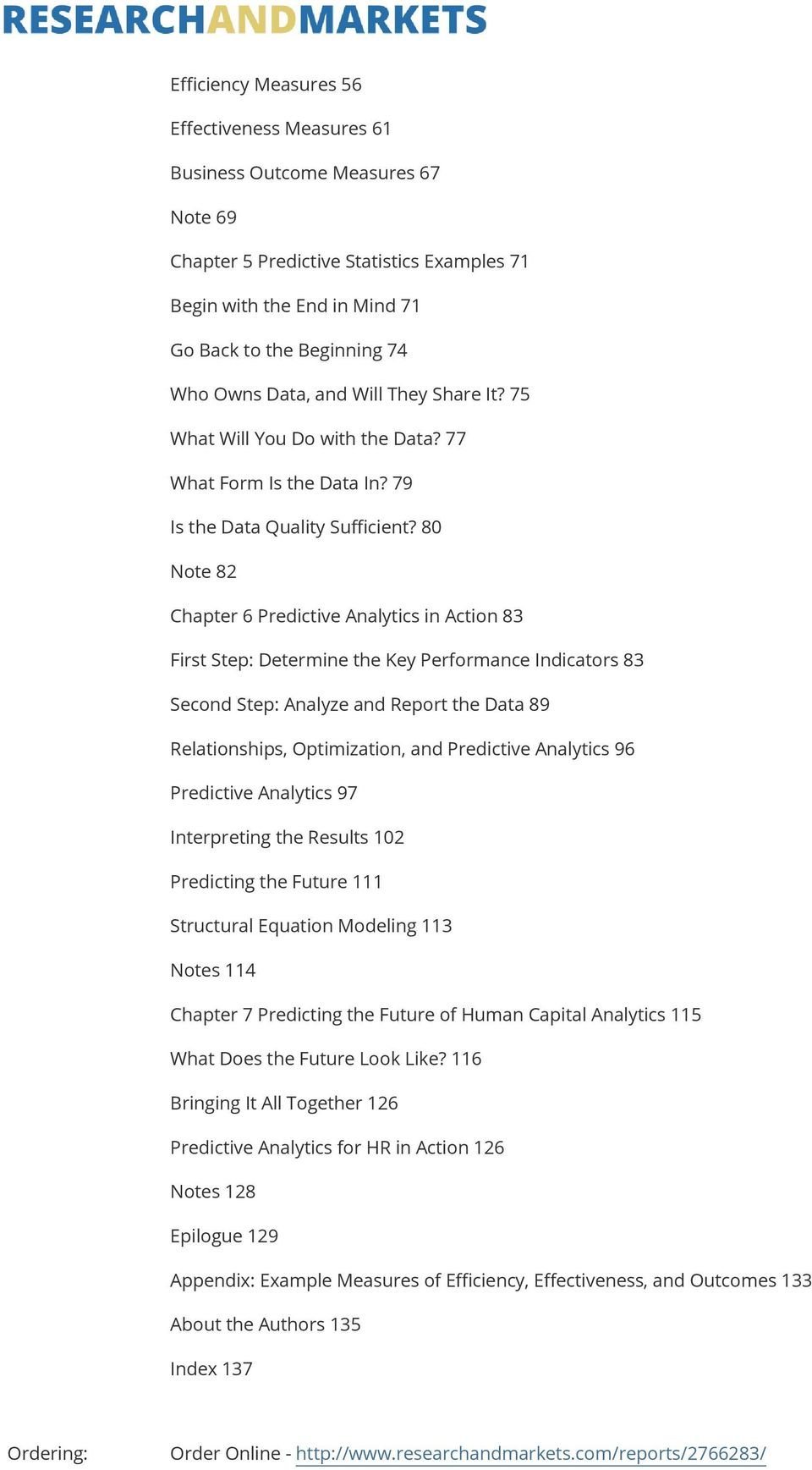 80 Note 82 Chapter 6 Predictive Analytics in Action 83 First Step: Determine the Key Performance Indicators 83 Second Step: Analyze and Report the Data 89 Relationships, Optimization, and Predictive