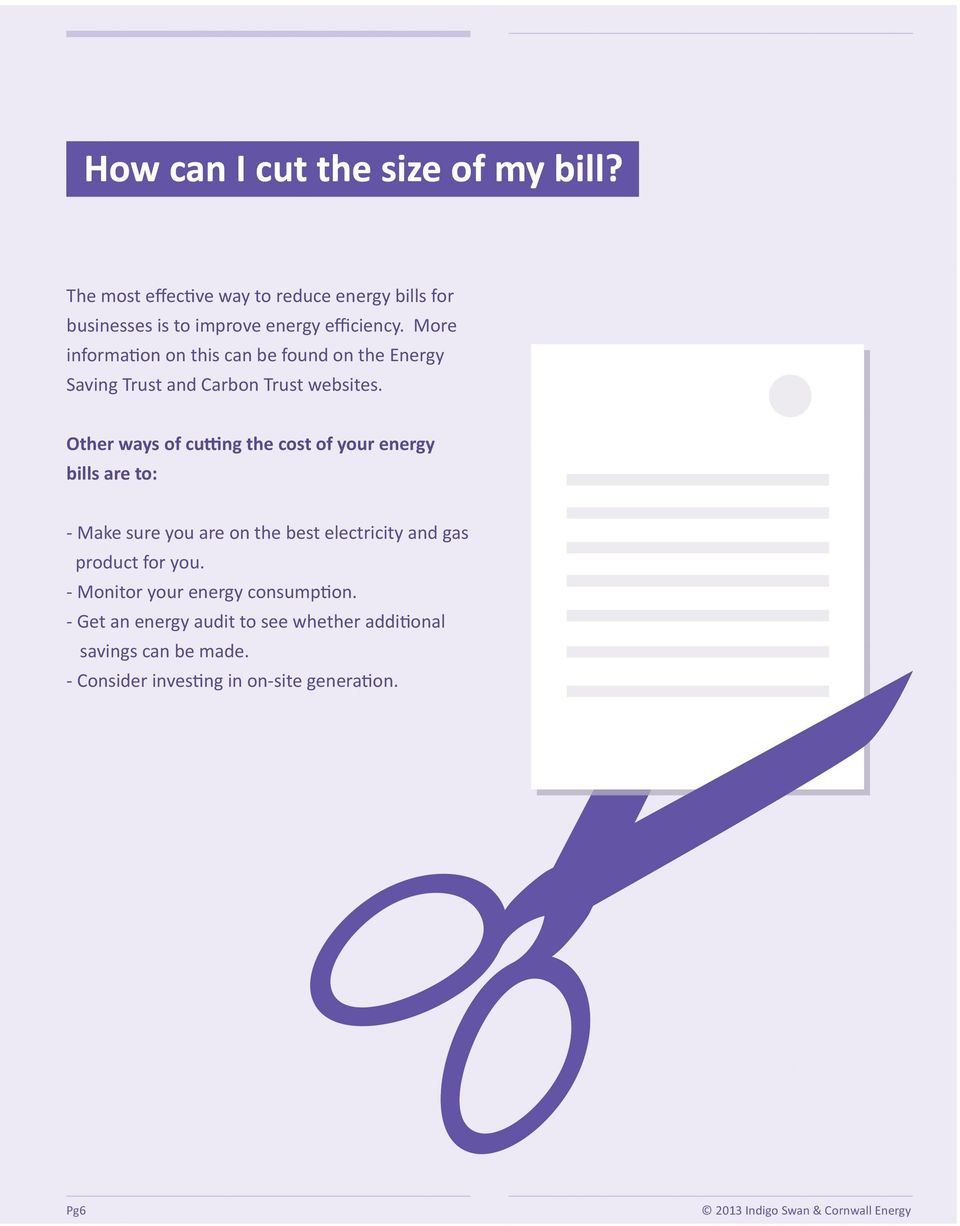 Other ways of cutting the cost of your energy bills are to: - Make sure you are on the best electricity and gas