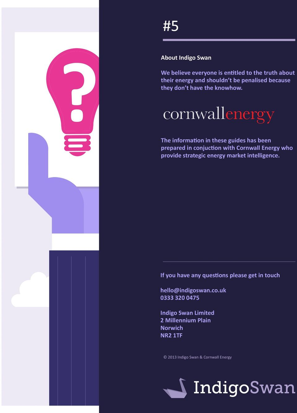 The information in these guides has been prepared in conjuction with Cornwall Energy who provide