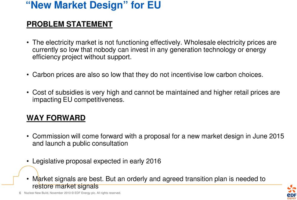 Carbon prices are also so low that they do not incentivise low carbon choices. Cost of subsidies is very high and cannot be maintained and higher retail prices are impacting EU competitiveness.