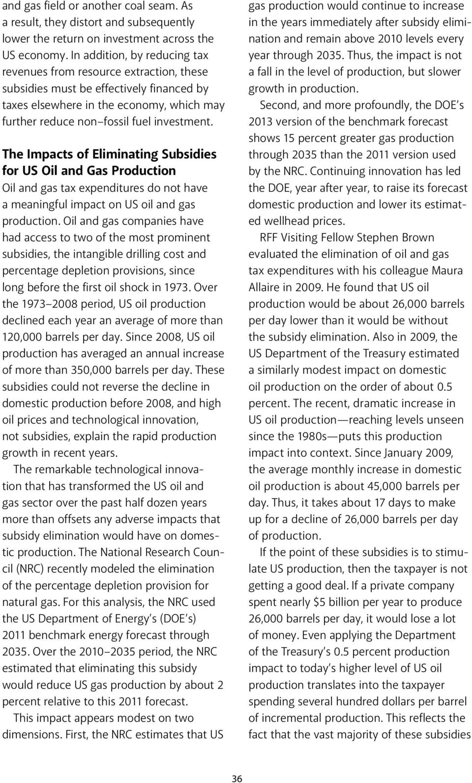 The Impacts of Eliminating Subsidies for US Oil and Gas Production Oil and gas tax expenditures do not have a meaningful impact on US oil and gas production.