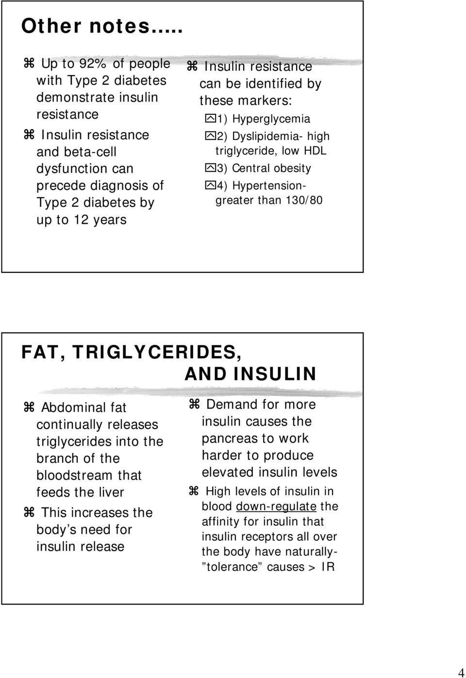 can be identified by these markers: 1) Hyperglycemia 2) Dyslipidemia- high triglyceride, low HDL 3) Central obesity 4) Hypertensiongreater than 130/80 FAT, TRIGLYCERIDES, AND INSULIN Abdominal fat