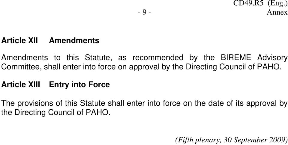 PAHO. Article XIII Entry into Force The provisions of this Statute shall enter into force
