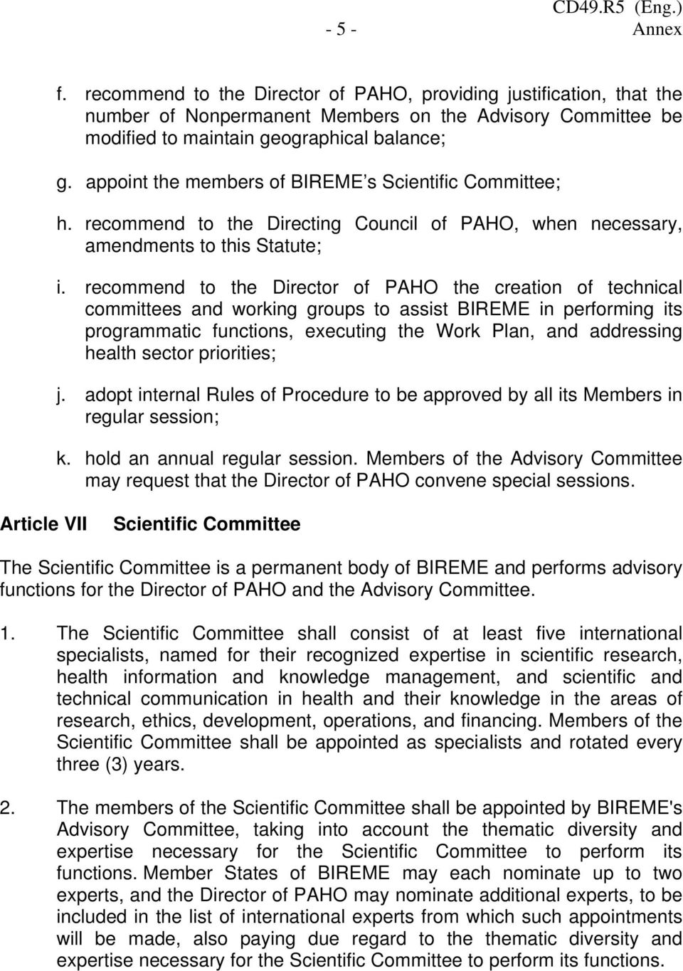 recommend to the Director of PAHO the creation of technical committees and working groups to assist BIREME in performing its programmatic functions, executing the Work Plan, and addressing health