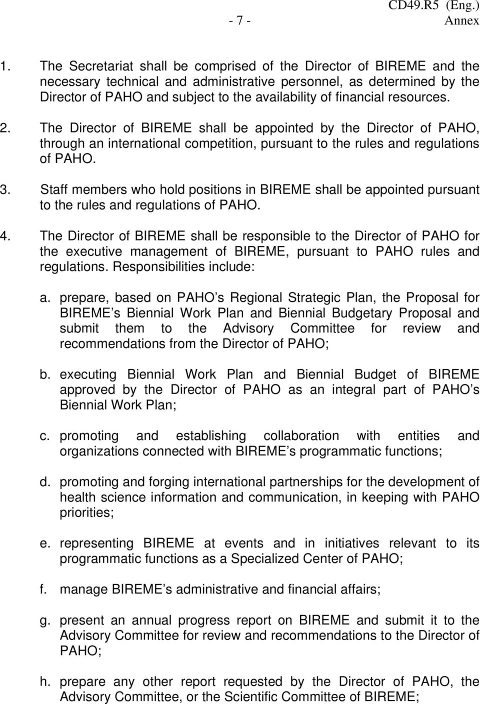 financial resources. 2. The Director of BIREME shall be appointed by the Director of PAHO, through an international competition, pursuant to the rules and regulations of PAHO. 3.