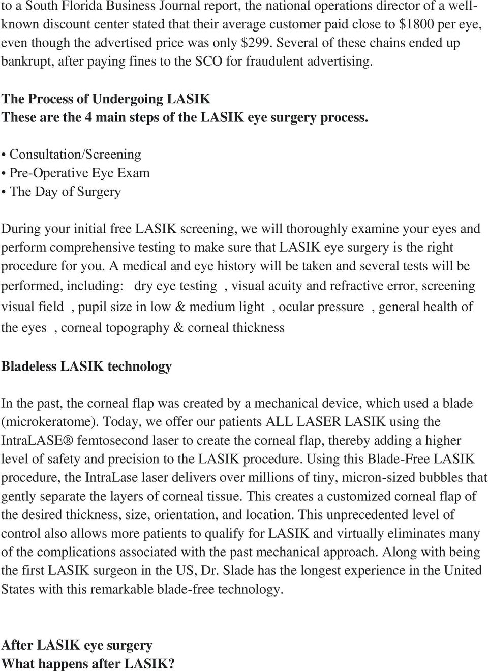 The Process of Undergoing LASIK These are the 4 main steps of the LASIK eye surgery process.