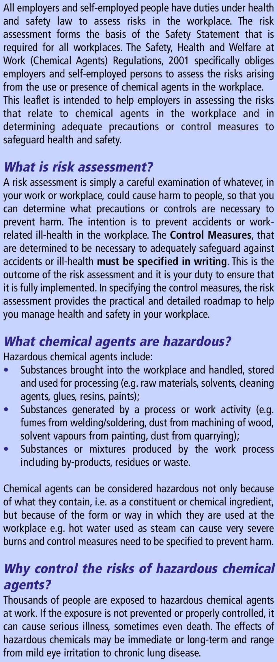 The Safety, Health and Welfare at Work (Chemical Agents) Regulations, 2001 specifically obliges employers and self-employed persons to assess the risks arising from the use or presence of chemical