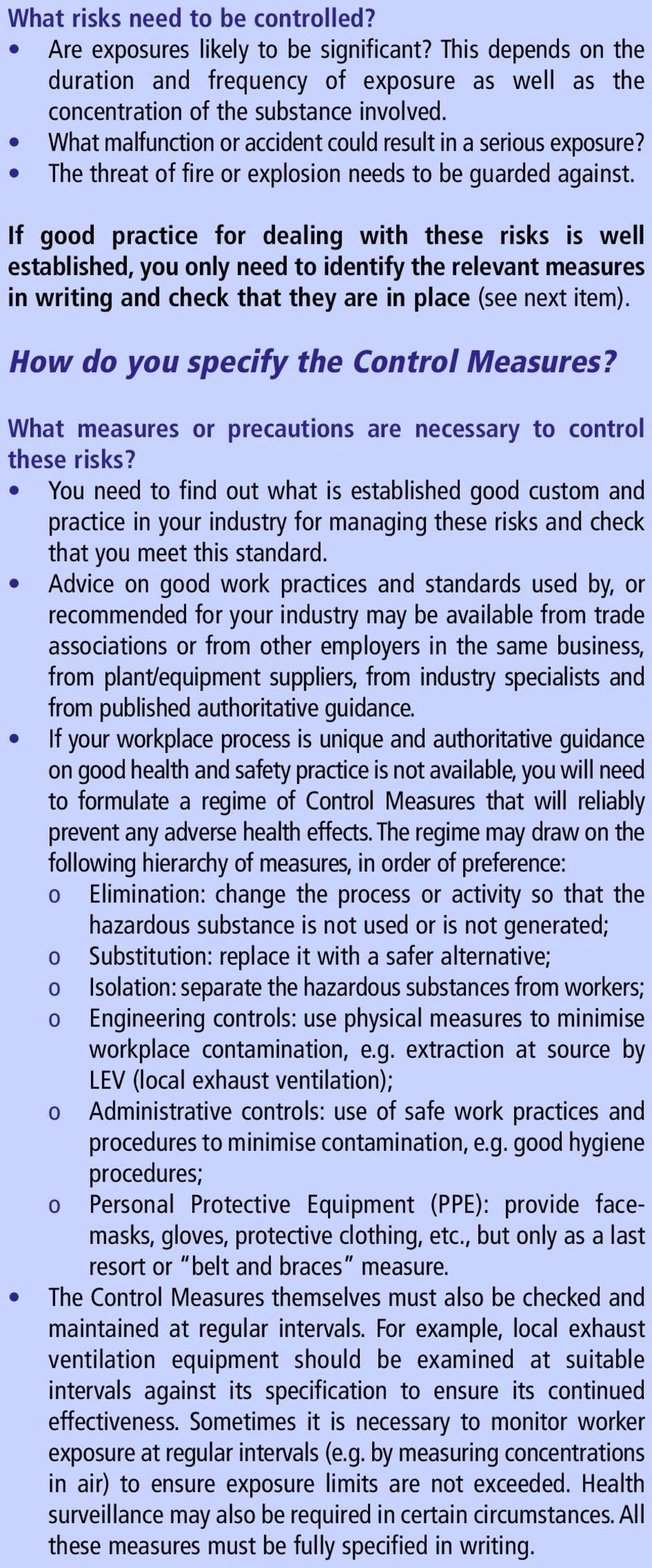 If good practice for dealing with these risks is well established, you only need to identify the relevant measures in writing and check that they are in place (see next item).