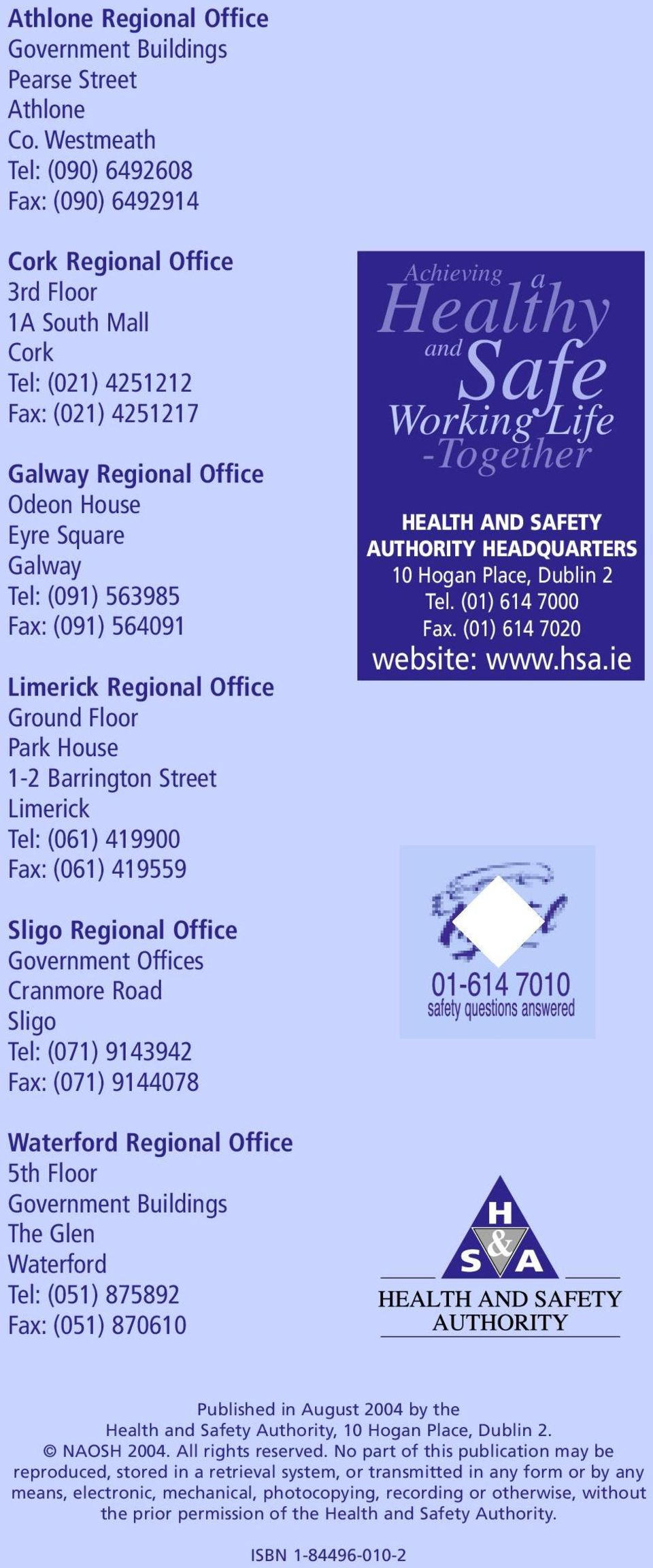 (091) 563985 Fax: (091) 564091 Limerick Regional Office Ground Floor Park House 1-2 Barrington Street Limerick Tel: (061) 419900 Fax: (061) 419559 Achieving a Healthy and Safe Working Life -Together