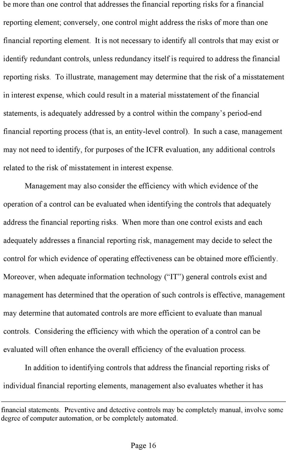 To illustrate, management may determine that the risk of a misstatement in interest expense, which could result in a material misstatement of the financial statements, is adequately addressed by a