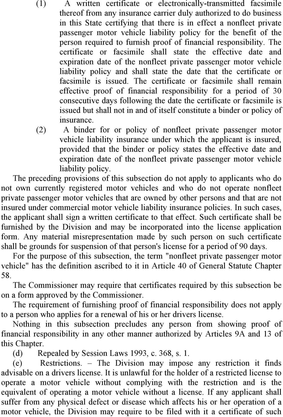The certificate or facsimile shall state the effective date and expiration date of the nonfleet private passenger motor vehicle liability policy and shall state the date that the certificate or