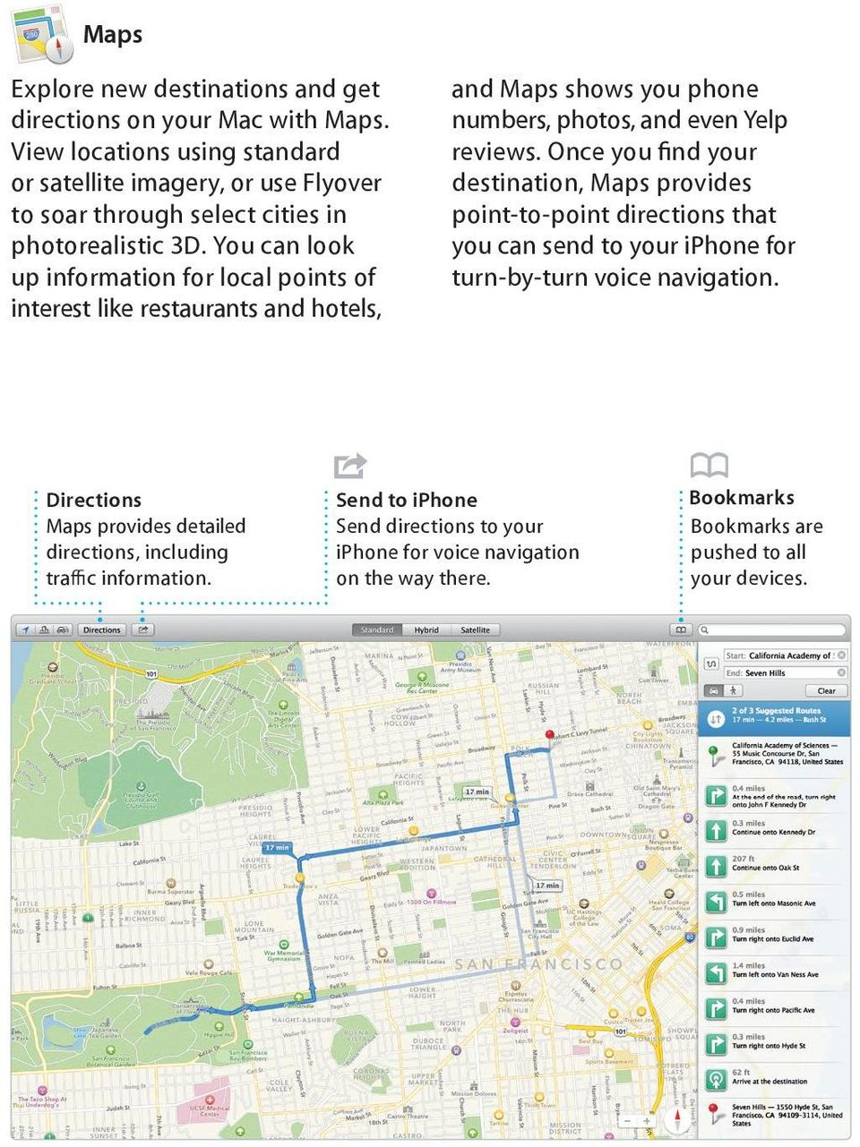 You can look up information for local points of interest like restaurants and hotels, and Maps shows you phone numbers, photos, and even Yelp reviews.