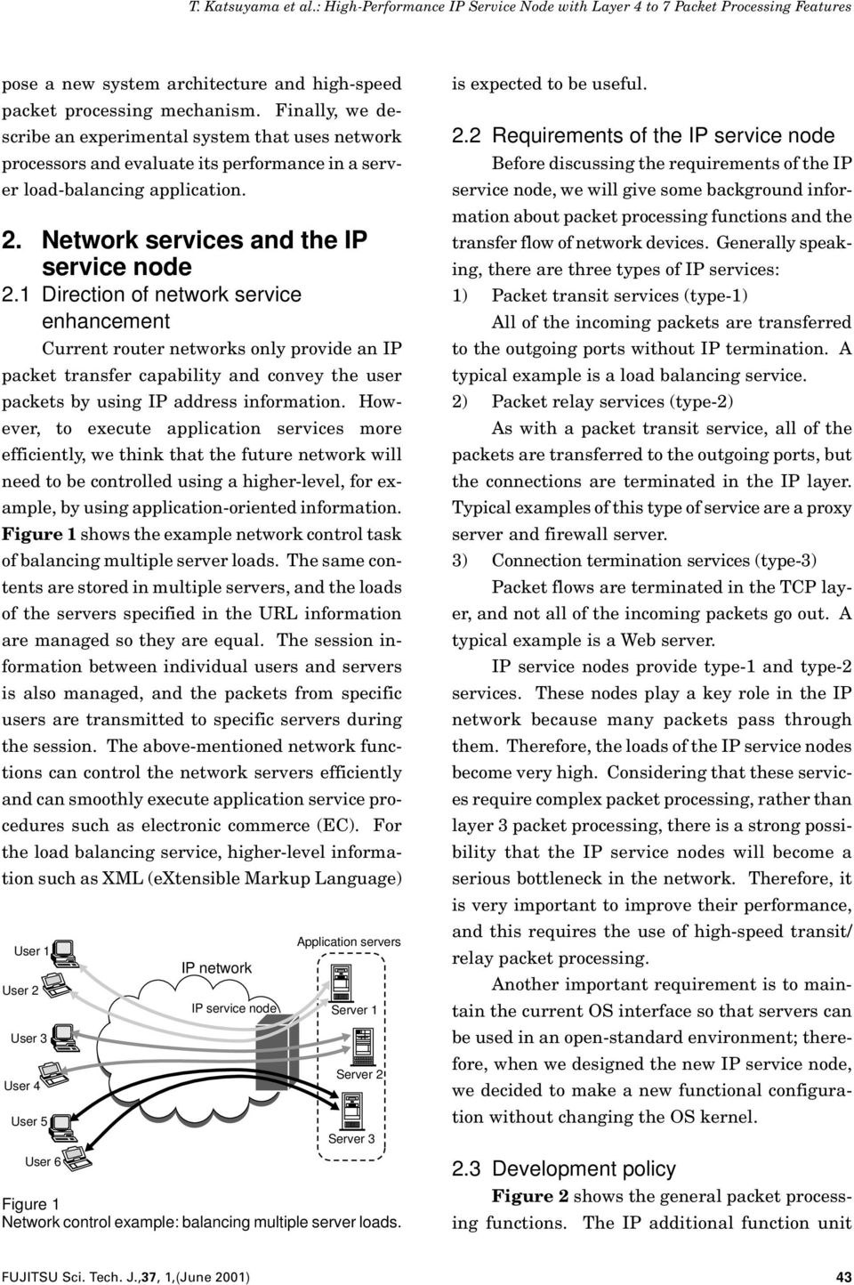 1 Direction of network service enhancement Current router networks only provide an IP packet transfer capability and convey the user packets by using IP address information.
