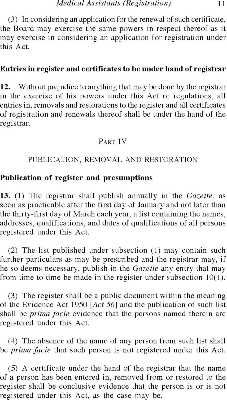 Without prejudice to anything that may be done by the registrar in the exercise of his powers under this Act or regulations, all entries in, removals and restorations to the register and all