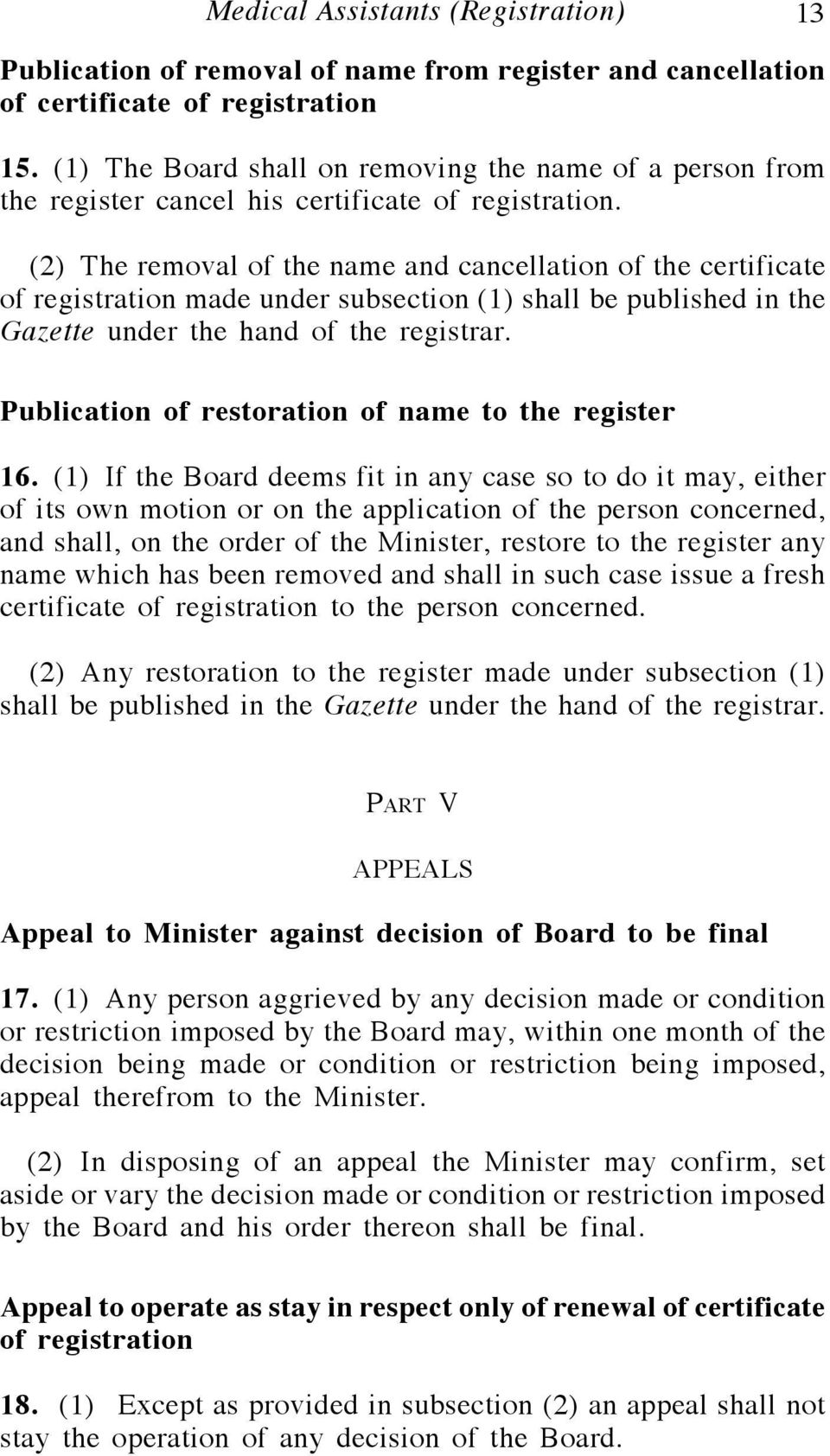 (2) The removal of the name and cancellation of the certificate of registration made under subsection (1) shall be published in the Gazette under the hand of the registrar.