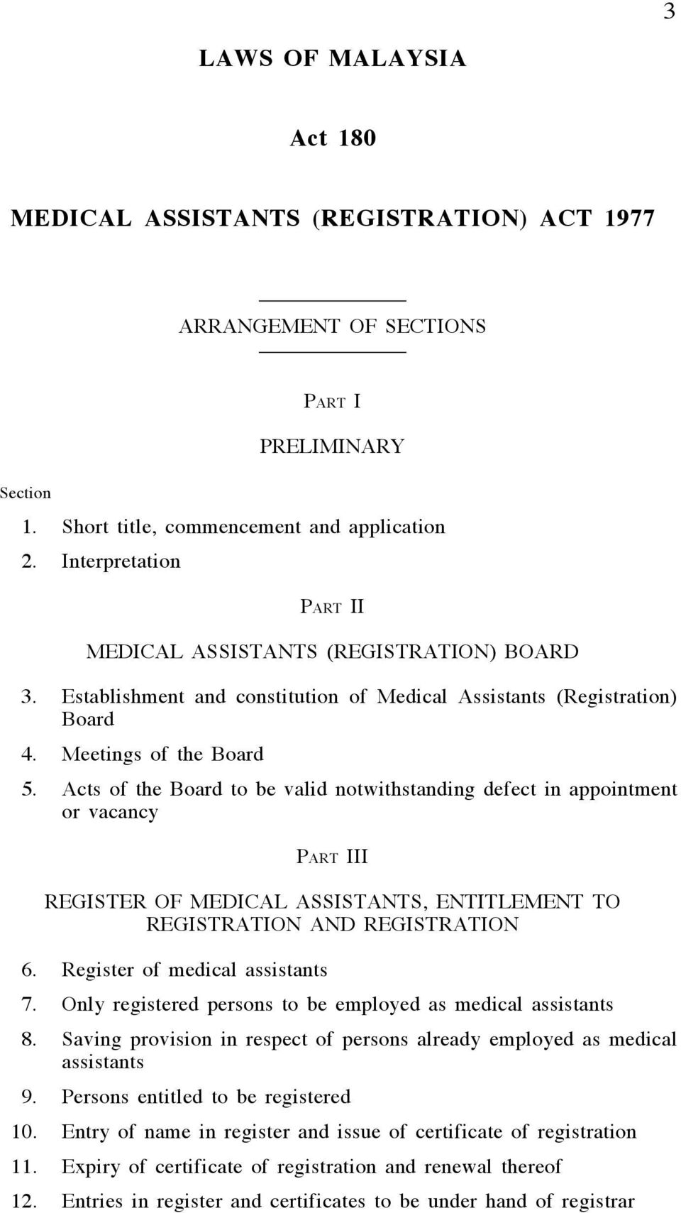 Acts of the Board to be valid notwithstanding defect in appointment or vacancy PART III REGISTER OF MEDICAL ASSISTANTS, ENTITLEMENT TO REGISTRATION AND REGISTRATION 6.