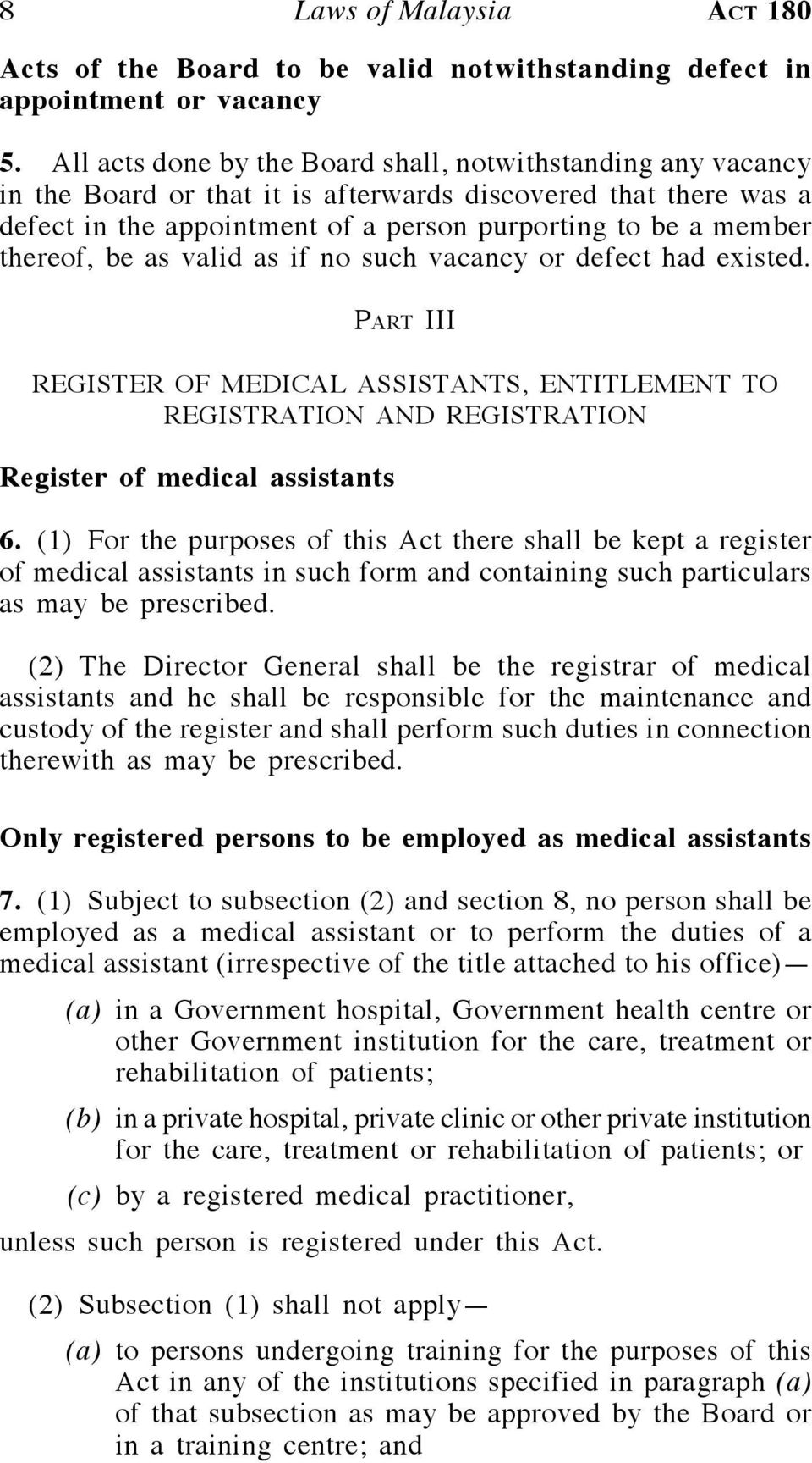 thereof, be as valid as if no such vacancy or defect had existed. PART III REGISTER OF MEDICAL ASSISTANTS, ENTITLEMENT TO REGISTRATION AND REGISTRATION Register of medical assistants 6.