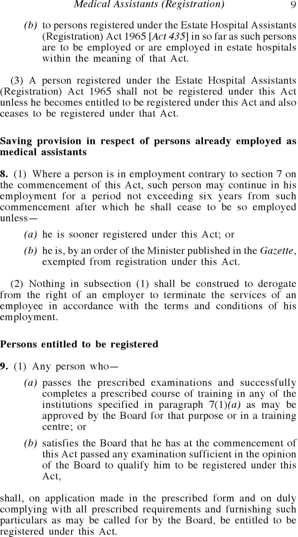 (3) A person registered under the Estate Hospital Assistants (Registration) Act 1965 shall not be registered under this Act unless he becomes entitled to be registered under this Act and also ceases