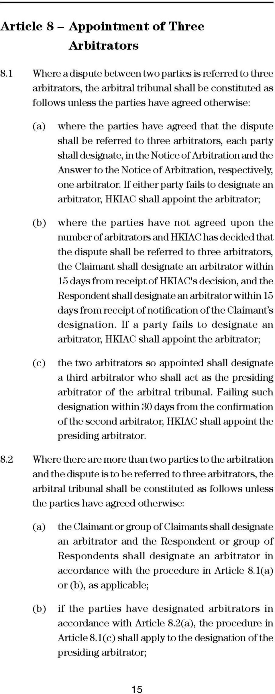 have agreed that the dispute shall be referred to three arbitrators, each party shall designate, in the Notice of Arbitration and the Answer to the Notice of Arbitration, respectively, one arbitrator.