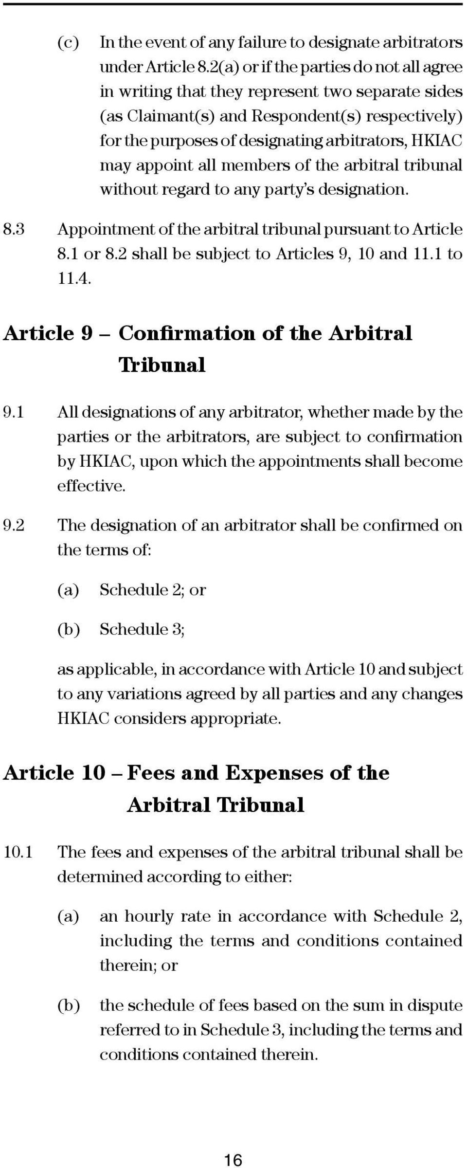 appoint all members of the arbitral tribunal without regard to any party s designation. 8.3 Appointment of the arbitral tribunal pursuant to Article 8.1 or 8.