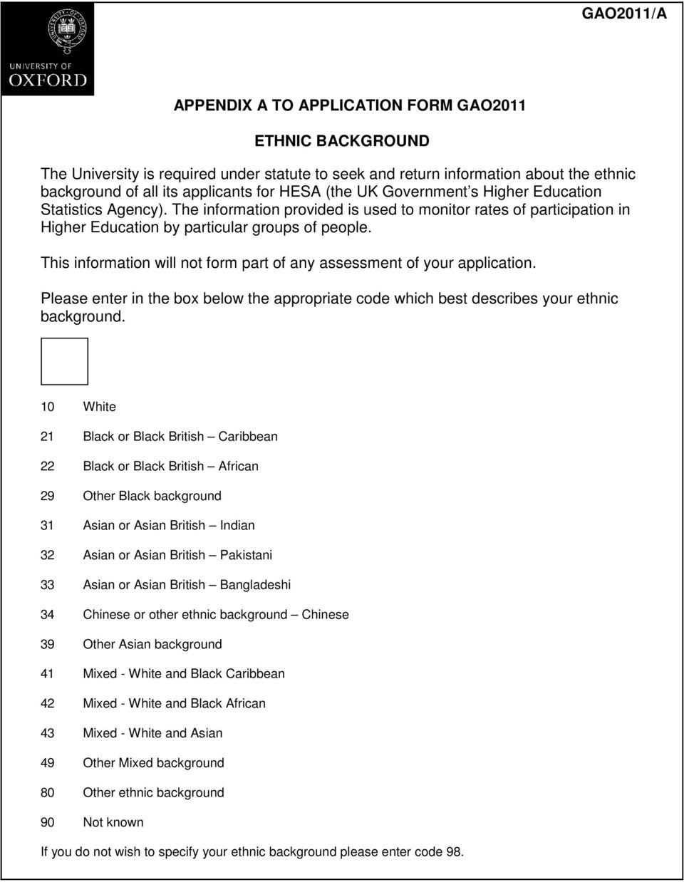 This information will not form part of any assessment of your application. Please enter in the box below the appropriate code which best describes your ethnic background.
