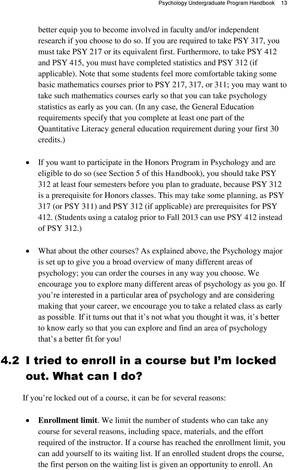 Note that some students feel more comfortable taking some basic mathematics courses prior to PSY 217, 317, or 311; you may want to take such mathematics courses early so that you can take psychology