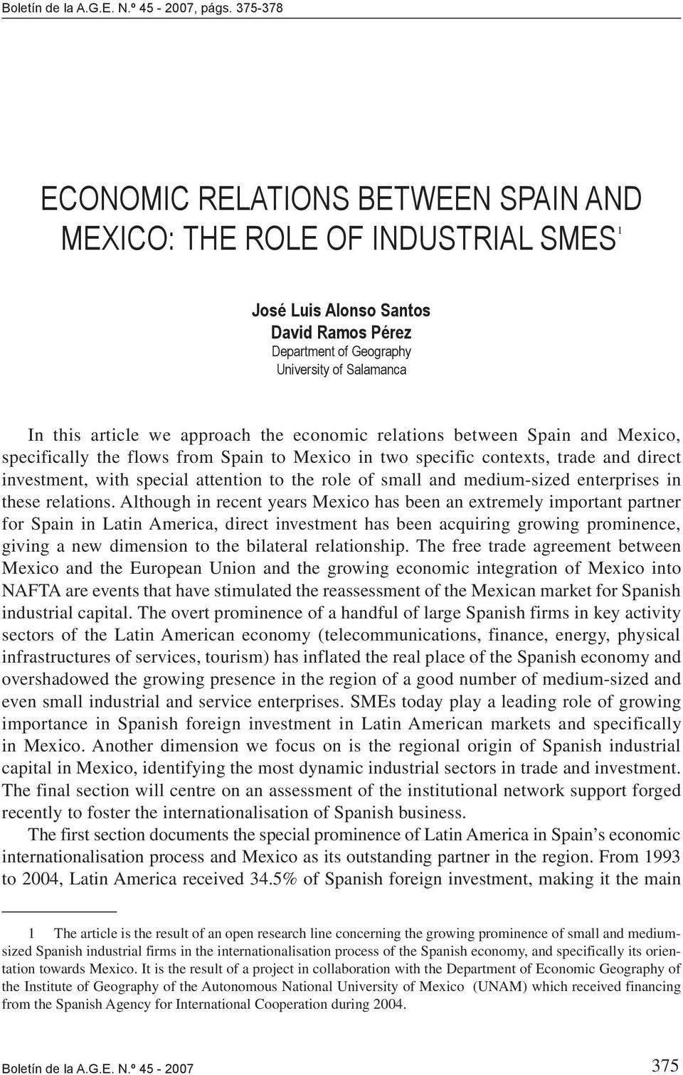 Geography University of Salamanca In this article we approach the economic relations between Spain and Mexico, specifically the flows from Spain to Mexico in two specific contexts, trade and direct