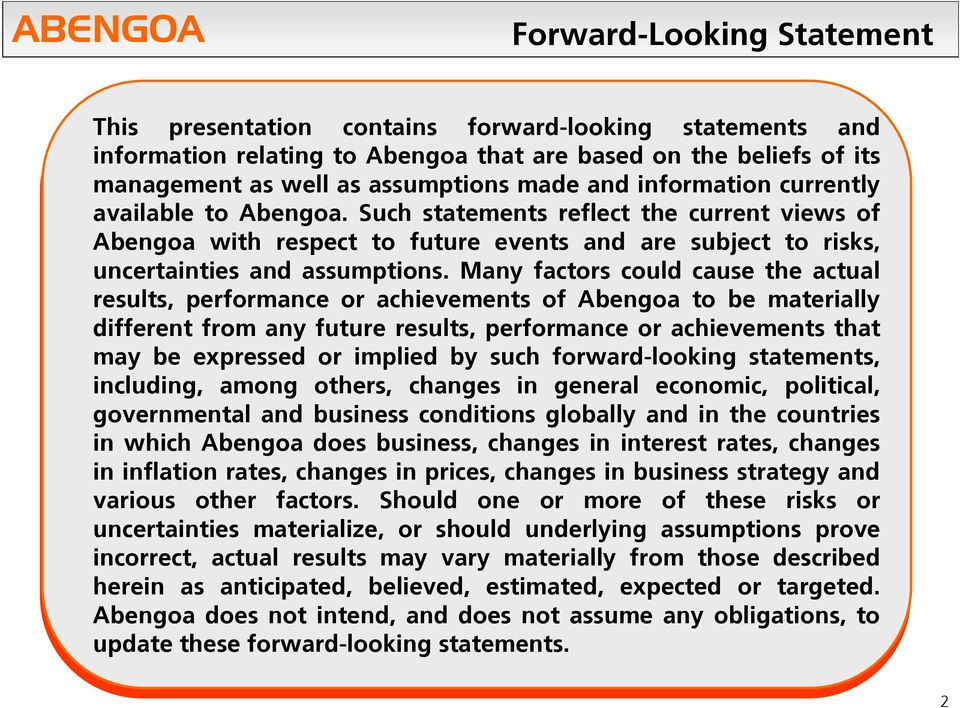 Such Such statements reflect the the current views views of of Abengoa with with respect to to future events and and are are subject to to risks, risks, uncertainties and and assumptions.