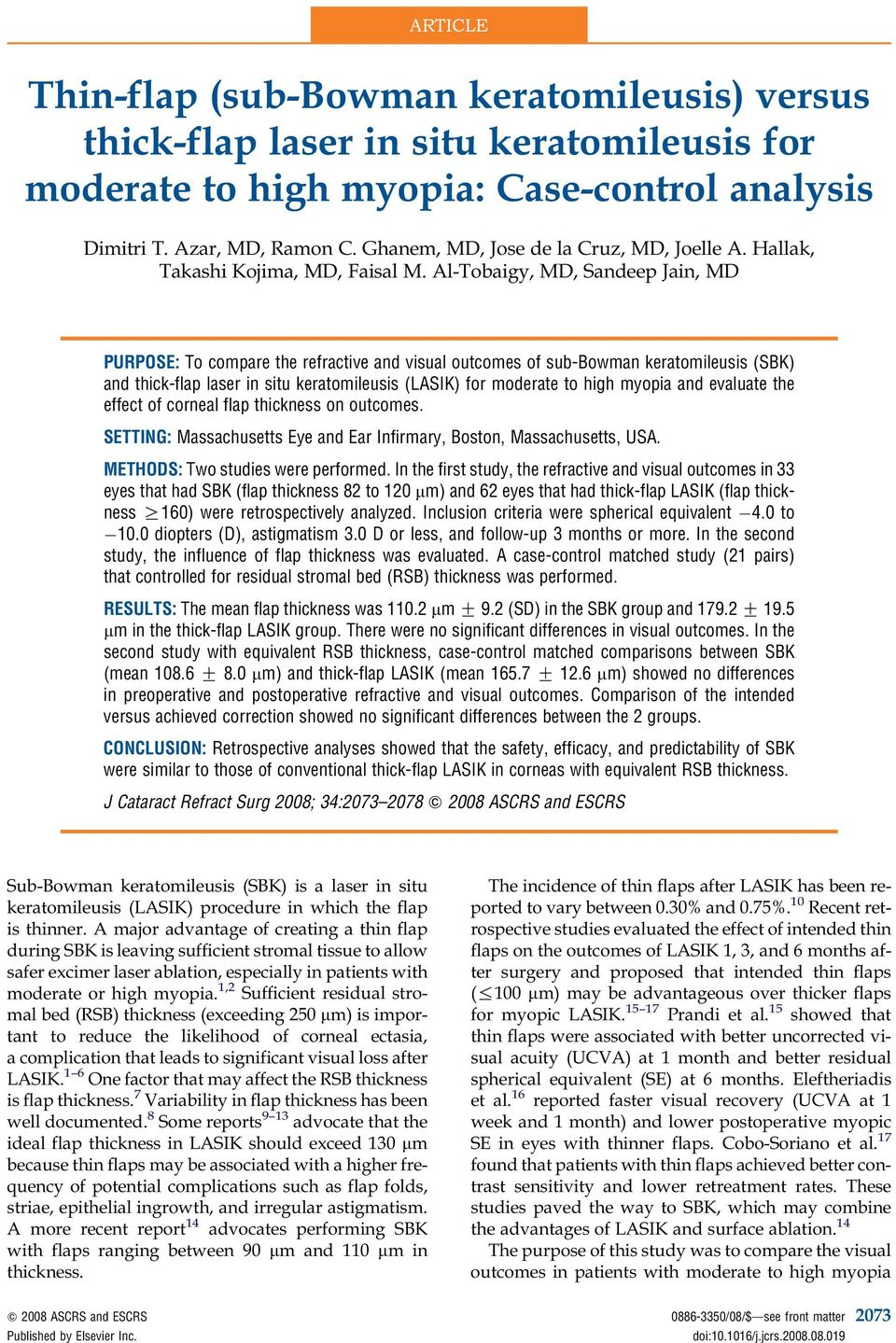 Al-Tobaigy, MD, Sandeep Jain, MD UROSE: To compare the refractive and visual outcomes of sub-bowman keratomileusis (SBK) and thick-flap laser in situ keratomileusis (LASIK) for moderate to high