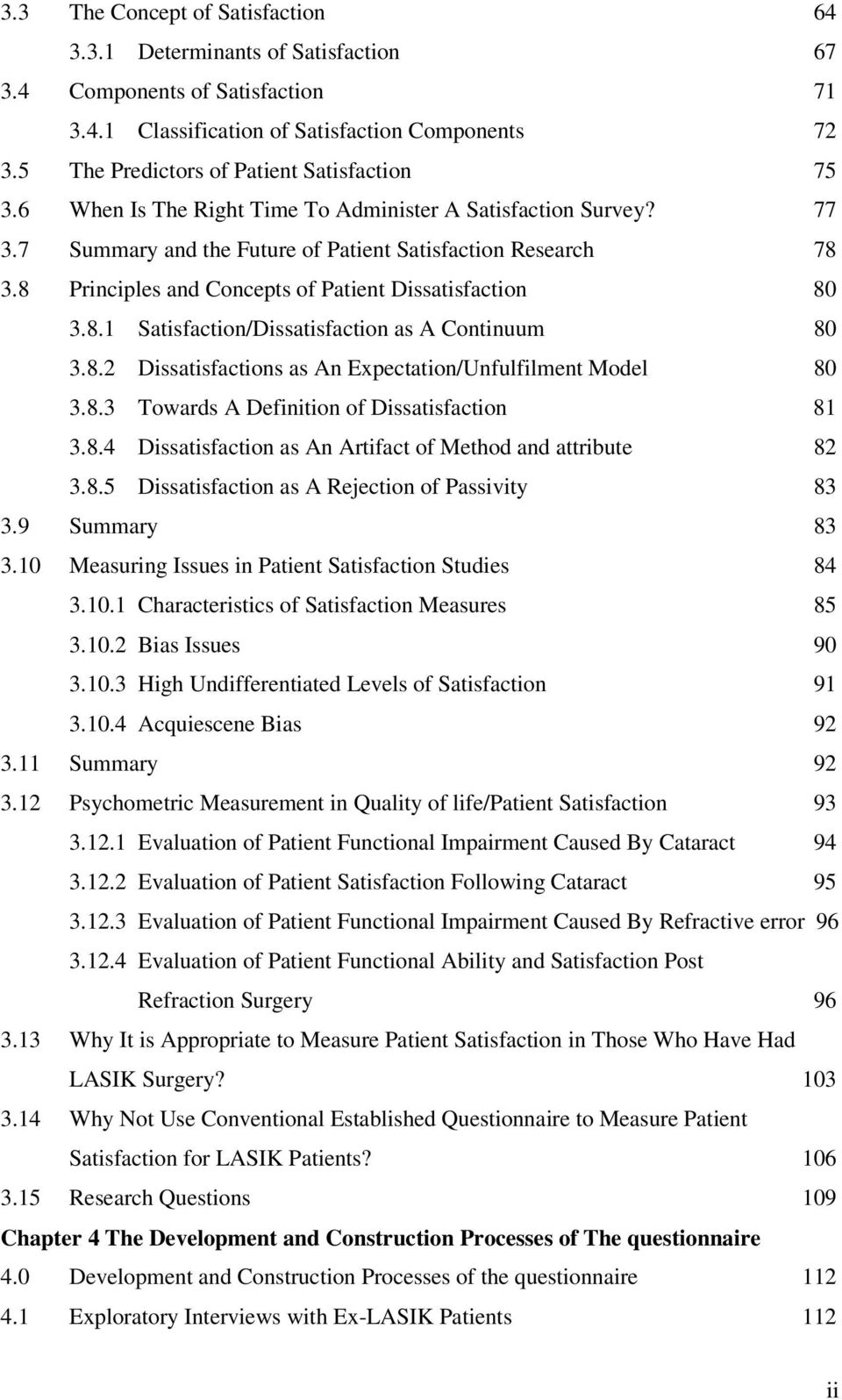 8 Principles and Concepts of Patient Dissatisfaction 80 3.8.1 Satisfaction/Dissatisfaction as A Continuum 80 3.8.2 Dissatisfactions as An Expectation/Unfulfilment Model 80 3.8.3 Towards A Definition of Dissatisfaction 81 3.