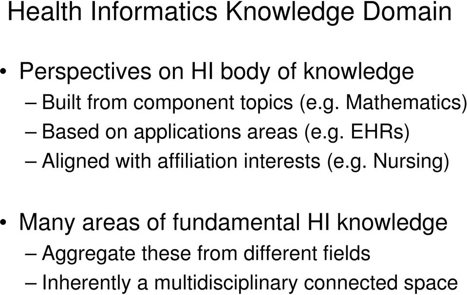 g. Nursing) Many areas of fundamental HI knowledge Aggregate these from different