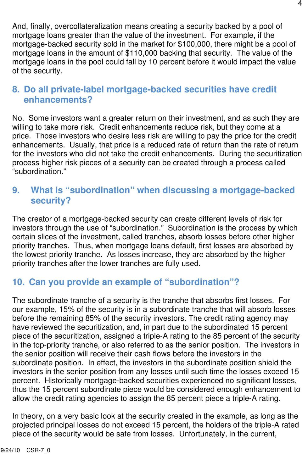 The value of the mortgage loans in the pool could fall by 10 percent before it would impact the value of the security. 8. Do all private-label mortgage-backed securities have credit enhancements? No.
