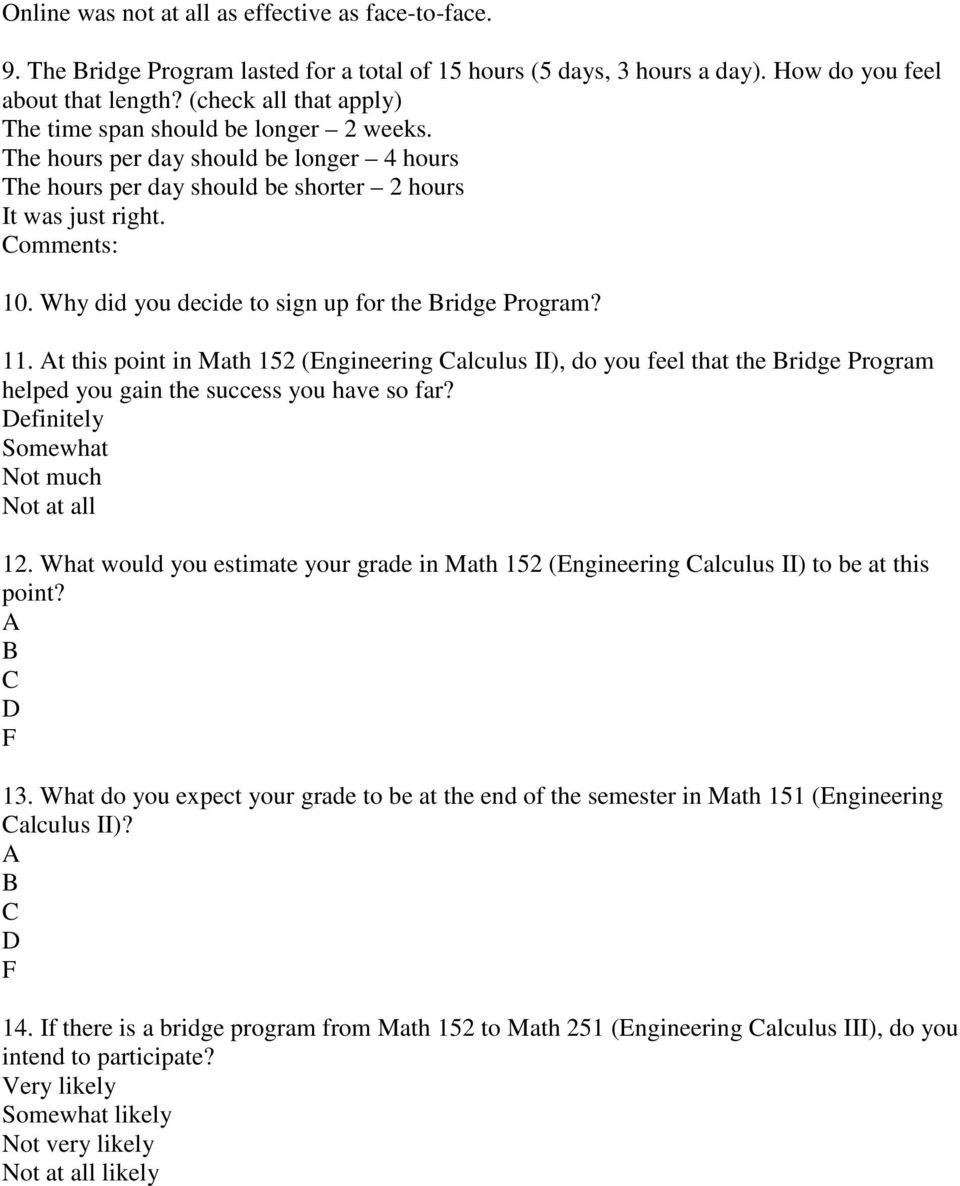 Why did you decide to sign up for the Bridge Program? 11. At this point in Math 152 (Engineering Calculus II), do you feel that the Bridge Program helped you gain the success you have so far?
