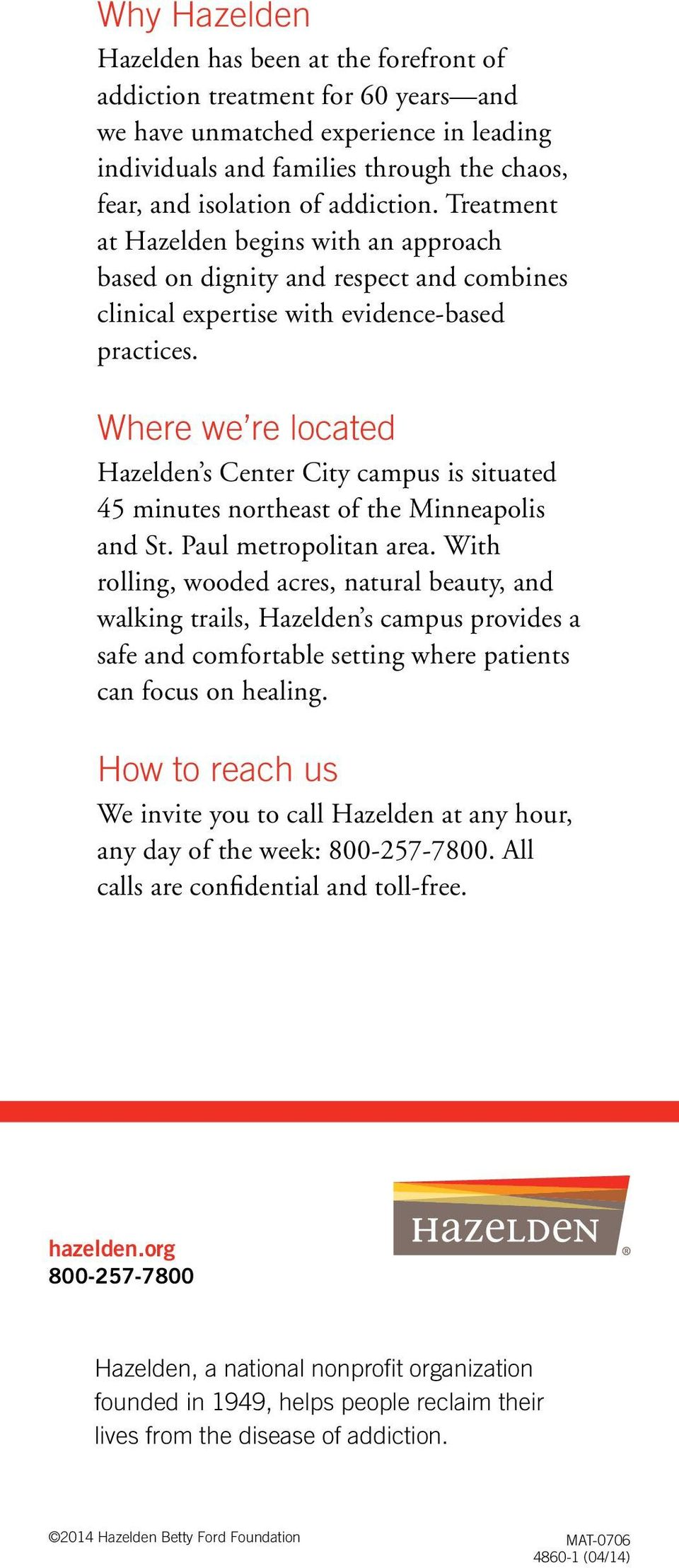 Where we re located Hazelden s Center City campus is situated 45 minutes northeast of the Minneapolis and St. Paul metropolitan area.