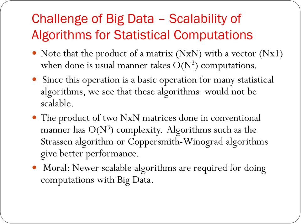 Since this operation is a basic operation for many statistical algorithms, we see that these algorithms would not be scalable.