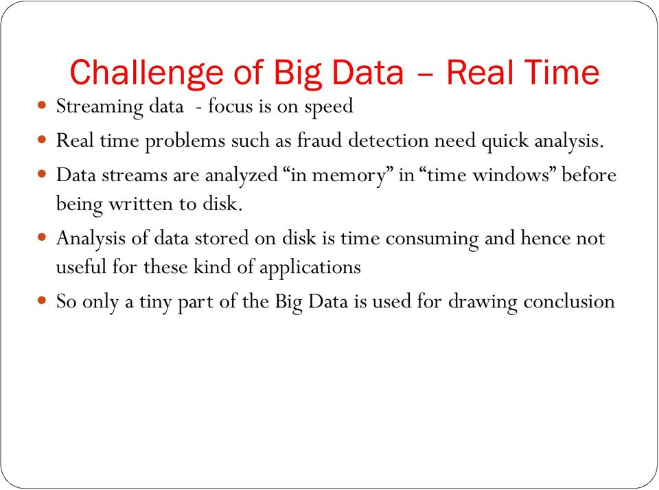 Data streams are analyzed in memory in time windows before being written to disk.