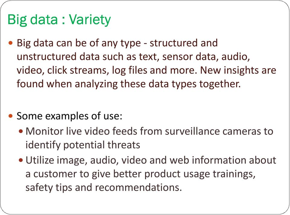Some examples of use: Monitor live video feeds from surveillance cameras to identify potential threats Utilize
