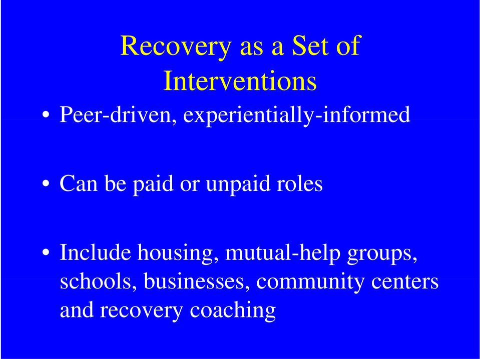or unpaid roles Include housing, mutual-help groups,